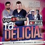 Guga & Natan – Tá Delicia Part. Pedro Paulo & Alex.