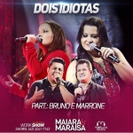 Maiara & Maraisa – Dois Idiotas Part. Bruno & Marrone