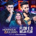 Henrique & Juliano – Flor e o Beija-Flor Part. Marília Mendonça