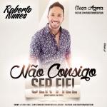 Roberto Nunes – Não Consigo Ser Fiel