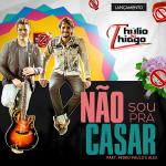 Thúlio & Thiago – Não Sou Pra Casar Part. Pedro Paulo & Alex