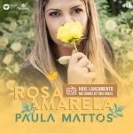 Paula Mattos – Rosa Amarela