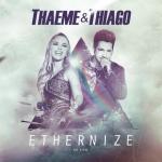 Thaeme & Thiago – CD Ethernize