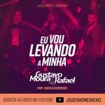 Gustavo Moura & Rafael – Eu Vou Levando a Minha Part. Marília Mendonça