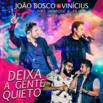 João Bosco & Vinícius – Deixa a Gente Quieto Part. Henrique & Juliano