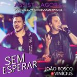 João Bosco & Vinícius – Sem Esperar