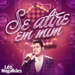 Léo Magalhães – Se Atire Em Mim