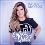 Paula Mattos – EP Sofrer Pra Quê?