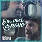 Edson & Hudson – Eu e Você De Novo