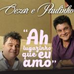 """Cezar & Paulinho lançam a música de trabalho """"Ah Lugazinho Que Eu Amo"""""""