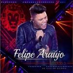 Felipe Araújo – CD 1 Dois 3 – Ao Vivo em Goiânia