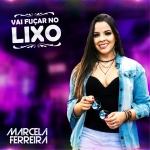 Marcela Ferreira – Vai Fuçar no Lixo