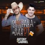 Antony & Gabriel – Se Não For Pra Dar PT