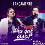 Luiza & Maurílio – Pra Quê Isso