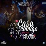 Zé Henrique & Gabriel – Casa Comigo Part. Maiara & Maraisa