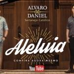 """Alvaro & Daniel lançam """"Aleluia"""", a primeira música do álbum """"Memórias"""""""