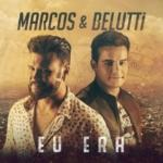 Marcos & Belutti – Eu Era