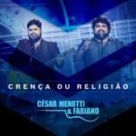 César Menotti & Fabiano – Crença ou Religião