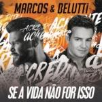 """Marcos & Belutti lançam nova música """"Se a Vida Não For Isso"""""""