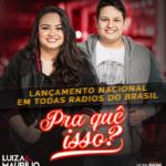 """Luiza & Maurílio lançam a nova música de trabalho """"Pra Quê Isso?"""""""