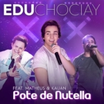 Edu Chociay – Pote de Nutella feat. Matheus & Kauan