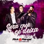 Rick & Rangel – Será Que Cê Deixa Part. Gusttavo Lima