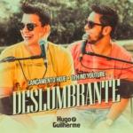 """Hugo & Guilherme lançam o vídeo da música """"Deslumbrante"""""""
