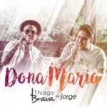 Thiago Brava – Dona Maria Ft. Jorge