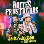Jads & Jadson – Noites Frustradas Part. Gusttavo Lima