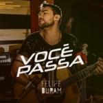 """Felipe Duram lança a música """"Você Passa"""""""