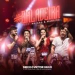 Diego & Victor Hugo – #Baladeira Part. Maiara & Maraisa