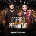 Diego & Victor Hugo – Prefiro Nem Perguntar