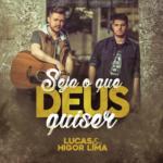 Lucas & Higor Lima – Seja o Que Deus Quiser