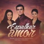 Padre Reginaldo Manzotti – Espalhar Amor ft. Simone & Simaria