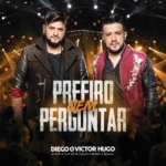 """Diego & Victor Hugo lançam a música """"Prefiro Nem Perguntar"""""""
