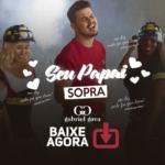 Gabriel Gava – Seu Papai Sopra