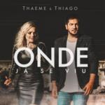 Thaeme & Thiago – Onde Já Se Viu
