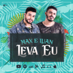 "Max & Luan lançam a música ""Leva Eu"""