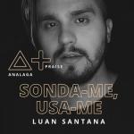 ANALAGA Praise + – Sonda-me, Usa-me ft. Luan Santana