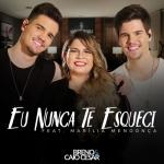 Breno & Caio Cesar – Eu Nunca Te Esqueci Part. Marília Mendonça
