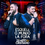 Zé Neto & Cristiano – CD Esquece o Mundo Lá Fora