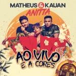 Matheus & Kauan – Ao Vivo e a Cores ft. Anitta