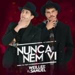 Weiller & Samuel – Nunca Nem Vi