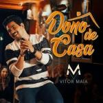 Vitor Maia – Dono de Casa