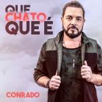 "Conrado lança a música ""Que Chato Que É"""