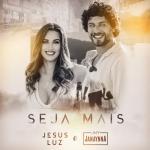 Jesus Luz – Seja Mais ft. Janaynna