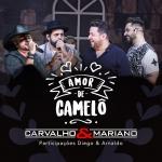 Carvalho & Mariano – Amor de Camelô ft. Diego & Arnaldo