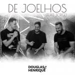 Douglas & Henrique – De Joelhos Part. Jorge