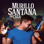 """Murillo Santana lança primeiro EP extraído do álbum """"Em Casa"""""""