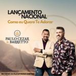 """Paulo Cezar & Barretto lançam """"Como Eu Quero Te Adorar"""""""